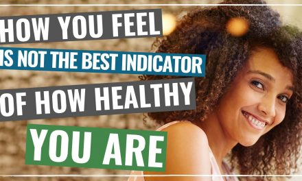 002 – How You Feel Is Not The Best Indicator