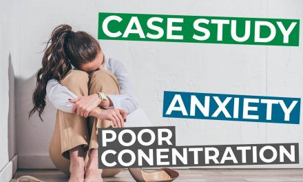 018 – Case Study: Anxiety Poor Concentration